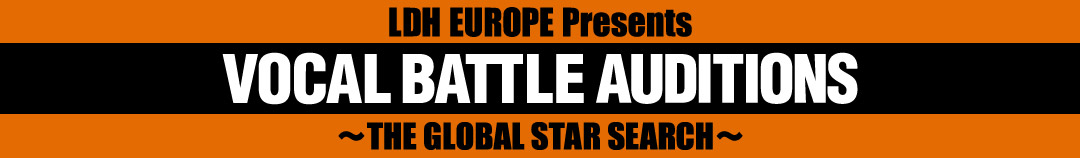 LDH EUROPE Presents VOCAL BATTLE AUDITIONS ~THE GLOBAL STAR SEARCH~